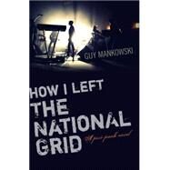 How I Left the National Grid: A Post-Punk Novel by Mankowski, Guy, 9781782798965