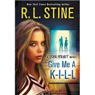 Give Me a K-I-L-L A Fear Street Novel by Stine, R. L., 9781250058966