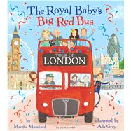 The Royal Baby's Big Red Bus Tour of London by Mumford, Martha; Grey, Ada, 9781408868966