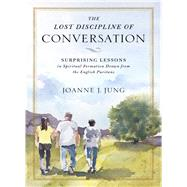 The Lost Discipline of Conversation by Jung, Joanne J.; Strobel, Kyle, 9780310538967
