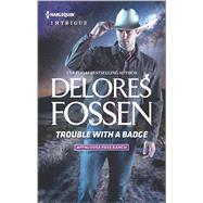 Trouble with a Badge by Fossen, Delores, 9780373698967