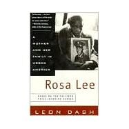 Rosa Lee : A Mother and Her Family in Urban America by Dash, Leon, 9780452278967