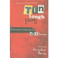 Ten Tough Things : A Bold Plunge into the Christian Life by Lawrence, Rick, 9780764438967