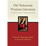 Old Testament Wisdom Literature: A Theological Introduction by Bartholomew, Craig G.; O'dowd, Ryan P., 9780830838967