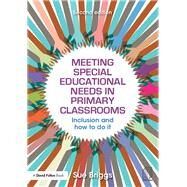 Meeting Special Educational Needs in Primary Classrooms: Inclusion and how to do it by Briggs; Sue, 9781138898967