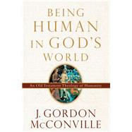 Being Human in God's World by McConville, J. Gordon, 9780801048968