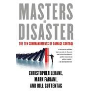 Masters of Disaster The Ten Commandments of Damage Control by Lehane, Christopher; Fabiani, Mark; Guttentag, Bill, 9781137278968
