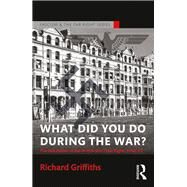 What Did You Do During the War?: The Last Throes of the British Pro-Nazi Right, 1940-45 by Griffiths; Richard, 9781138888968