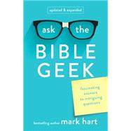 Ask the Bible Geek: Fascinating Answers to Intriguing Questions by Hart, Mark, 9781616368968
