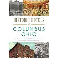 Historic Hotels of Columbus, Ohio by Betti, Tom; Sauer, Doreen, 9781626198968