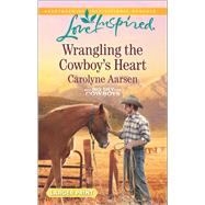 Wrangling the Cowboy's Heart by Aarsen, Carolyne, 9780373818969