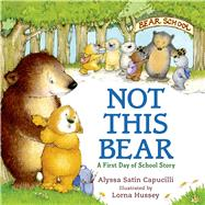 Not This Bear A First Day of School Story by Capucilli, Alyssa Satin; Hussey, Lorna, 9780805098969
