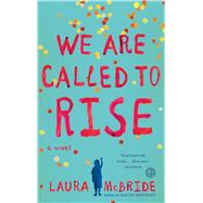 We Are Called to Rise A Novel by McBride, Laura, 9781476738970