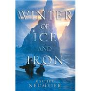 Winter of Ice and Iron by Neumeier, Rachel, 9781481448970
