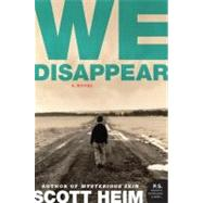 We Disappear by Heim, Scott, 9780061468971