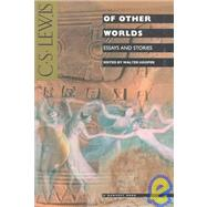 Of Other Worlds : Essays and Stories by Lewis, C. S., 9780156678971