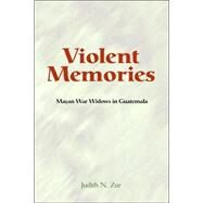Violent Memories: Mayan War Widows In Guatemala by Zur,Judith, 9780813338972