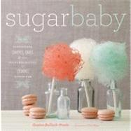 Sugar Baby : Confections, Candies, Cakes and Other Delicious Recipes for Cooking with Sugar by Bullock-prado, Gesine; Rupp, Tina, 9781584798972