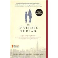 An Invisible Thread The True Story of an 11-Year-Old Panhandler, a Busy Sales Executive, and an Unlikely Meeting with Destiny by Schroff, Laura; Tresniowski, Alex; Salembier, Valerie, 9781451648973
