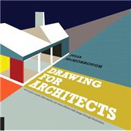 Drawing for Architects: How to Explore Concepts, Define Elements, and Create Effective Built Design Through Illustration by McMorrough, Julia, 9781592538973