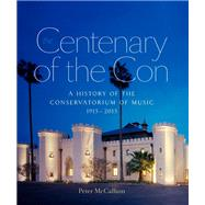 Centenary of the Con: A History of the Sydney Conservatorium of Music 1915?2015 by McCallum, Peter; Simonds, Julie, 9781743318973