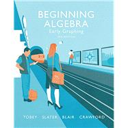 Beginning Algebra Early Graphing by Tobey, John Jr, Jr.; Slater, Jeffrey; Blair, Jamie; Crawford, Jenny, 9780134178974