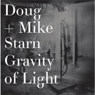 Doug and Mike Starn : Gravity of Light by Crump, James; Aman, Jan; Starn, Doug (ART); Starn, Mike (ART), 9780847838974