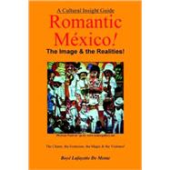 Romantic Mexico--the Image and the Realities by De Mente, Boye Lafayette, 9780914778974
