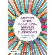 Meeting Special Educational Needs in Primary Classrooms: Inclusion and how to do it by Briggs; Sue, 9781138898974
