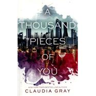 A Thousand Pieces of You by Gray, Claudia, 9780062278975