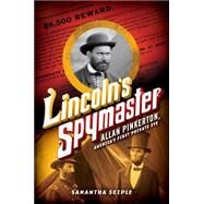 Lincoln's Spymaster: Allan Pinkerton, America's First Private Eye by Seiple, Samantha, 9780545708975