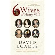 The 6 Wives of Henry VIII by Loades, David, 9781445618975