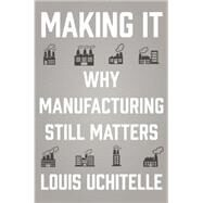 Making It by Uchitelle, Louis, 9781595588975