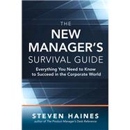 The New Manager's Survival Guide: Everything You Need to Know to Succeed in the Corporate World by Haines, Steven, 9781259588976