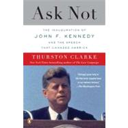 Ask Not : The Inauguration of John F. Kennedy and the Speech That Changed America by Clarke, Thurston, 9780143118978