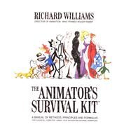The Animator's Survival Kit A Manual of Methods, Principles and Formulas for Classical, Computer, Games, Stop Motion and Internet Animators by Williams, Richard, 9780865478978