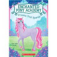Dreams That Sparkle (Enchanted Pony Academy #4) by Scott, Lisa Ann, 9780545908979
