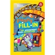 National Geographic Kids Funny Fill-in: My Amusement Park Adventure by NATIONAL GEOGRAPHIC KIDS, 9781426318979