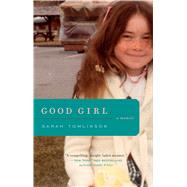 Good Girl A Memoir by Tomlinson, Sarah, 9781476748979