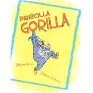 Priscilla Gorilla by Bottner, Barbara; Emberley, Michael, 9781481458979