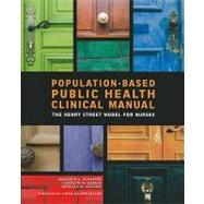 Population-based Public Health Nursing Clinical Manual: The Henry Street Model for Nurses by Schaffer, Marjorie A., Ph.D.; Garcia, Carolyn M., Ph.D.; Schoon, Patricia M., 9781930538979