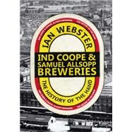 Ind Coope and Samuel Allsopp's Breweries by Webster, Ian, 9781445638980