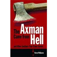 The Axman Came from Hell and Other Southern True Crime Stories by McQueen, Keven, 9781589808980