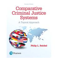 Comparative Criminal Justice Systems A Topical Approach by Reichel, Philip L., 9780134558981