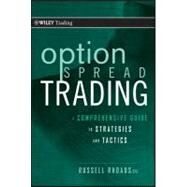 Option Spread Trading : A Comprehensive Guide to Strategies and Tactics by Rhoads, Russell, 9780470618981