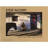 From These Hands: A Journey Along the Coffee Trail by McCurry, Steve, 9780714868981