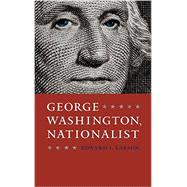 George Washington, Nationalist by Larson, Edward J., 9780813938981