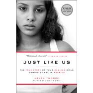 Just Like Us The True Story of Four Mexican Girls Coming of Age in America by Thorpe, Helen, 9781416538981