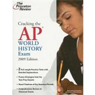 Cracking the AP World History Exam, 2009 Edition by PRINCETON REVIEW, 9780375428982