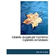 Cataluapa Juzgada Por Escritores Espaapoles No Catalanes by Gracia, Julio De, 9780554788982